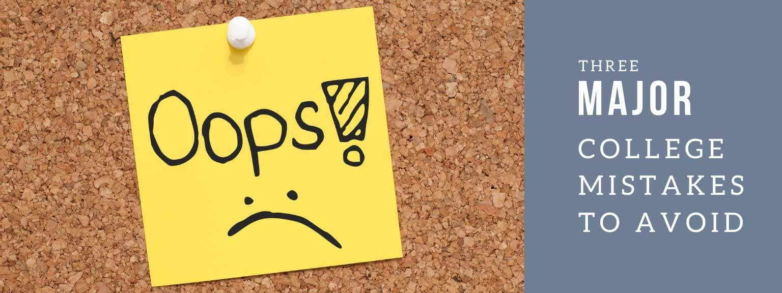 Oops! Three major college mistakes to avoid