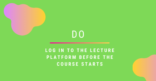 DO: Log in to the lecture platform before the course starts