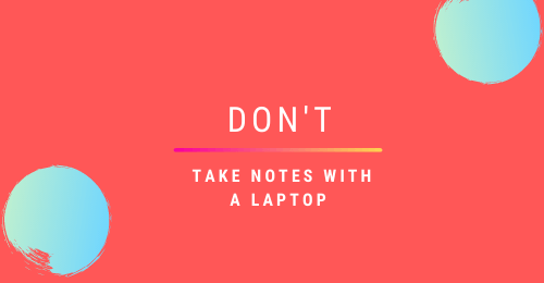 DON'T: Take notes with a laptop