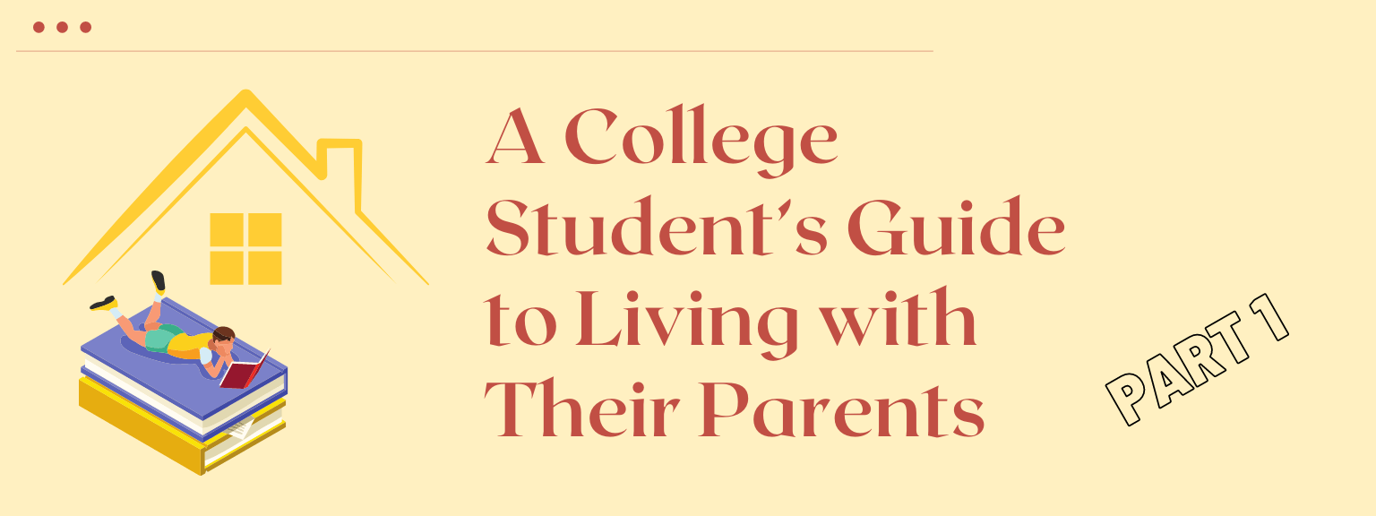 A College Student's Guide to Living with their Parents - Part 1