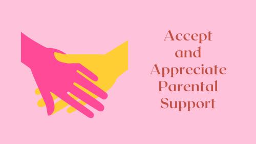 Accept and appreciate parental support