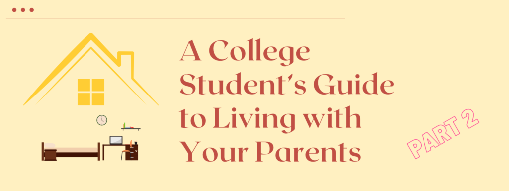 A College Student's Guide to Living with their Parents - Part 2
