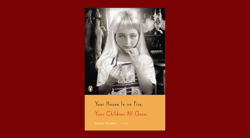 Book cover for Your House is on Fire, Your Children All Gone by Stefan Kiesbye