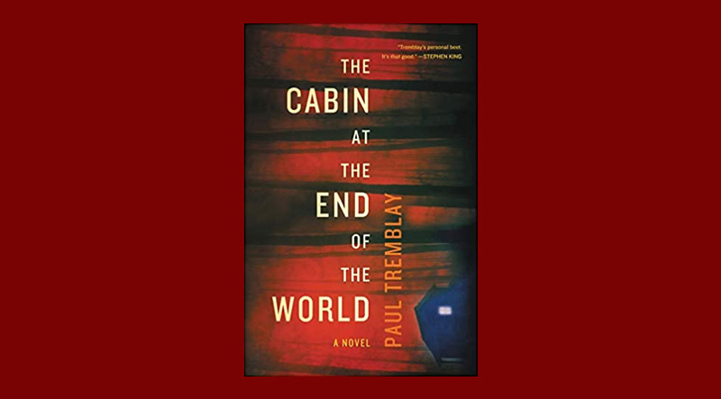 Book cover for The Cabin at the End of the World by Paul Tremblay