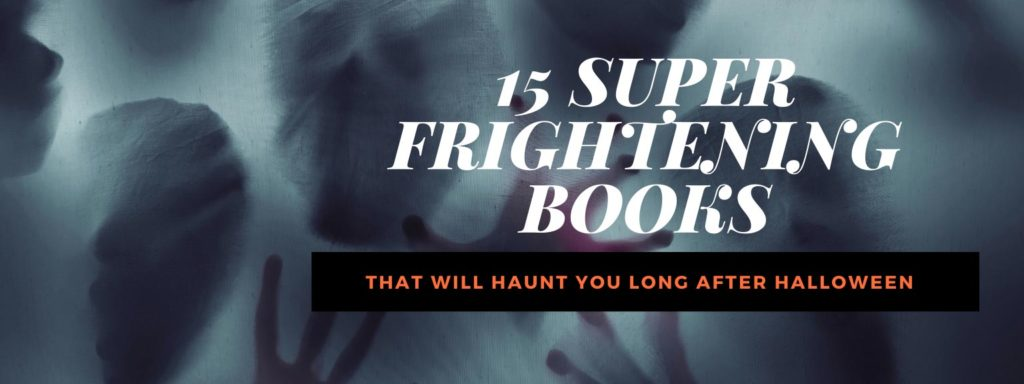 15 Super Frightening Books That Will Haunt You Long After Halloween