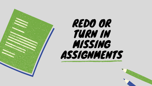 Redo or turn in your missing assignments