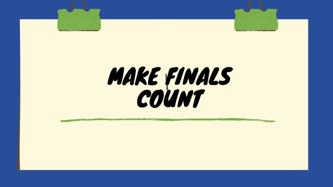 Make finals count