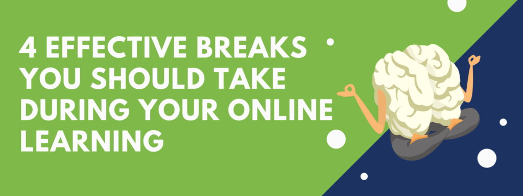 4 Effective Breaks You Should Take During Your Online Learning