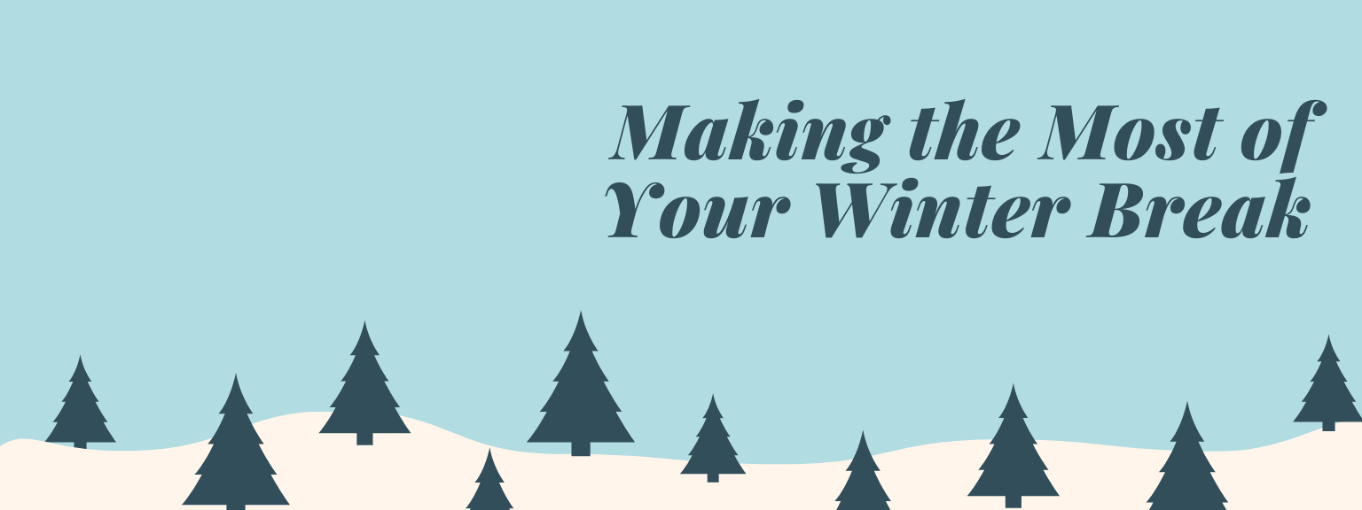 Making the most of your winter break